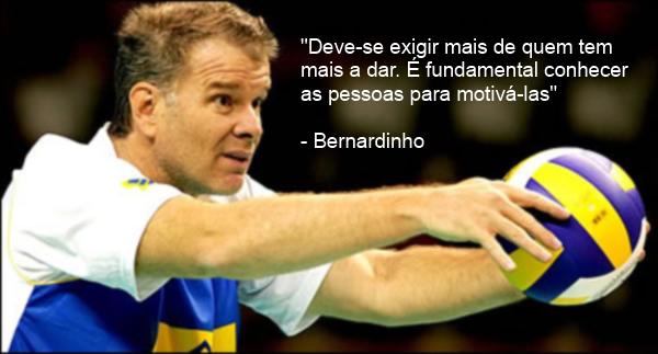 """""""Deve-se exigir mais de quem tem mais a dar. É fundamental conhecer as pessoas para motivá-las"""" (Bernardinho)"""